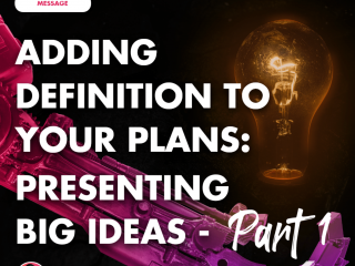 Adding Definition to Your Plans: Presenting Big Ideas Part 1