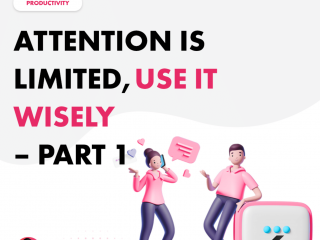 Attention is Limited, Use it Wisely – Part 1