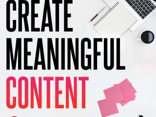 Create Meaningful Content