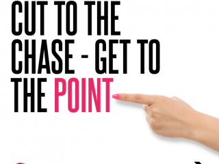 Cut to the Chase - Get to the Point