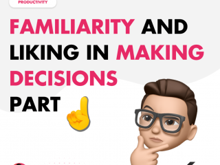 Familiarity and Liking in Making Decisions – Part 1