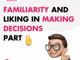 Familiarity and Liking in Making Decisions – Part 2