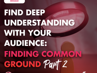 Find Deep Understanding with Your Audience: Finding Common Ground Part 2