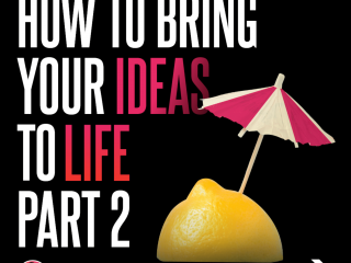 How to bring your Ideas to Life Part 2