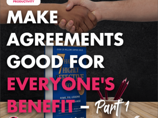 Make Agreements Good for Everyone's Benefit – Part 1