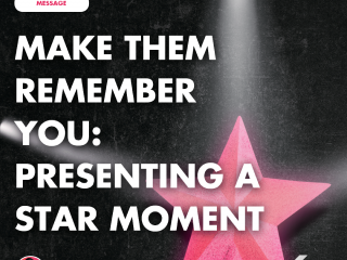 Make Them Remember You: Presenting A STAR Moment