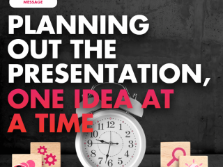 Planning Out the Presentation, One Idea at a Time
