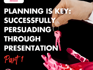 Planning is Key: Successfully Persuading Through Presentation