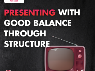Presenting with Good Balance Through Structure