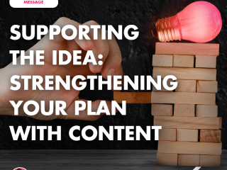 Supporting the Idea: Strengthening Your Plan with Content
