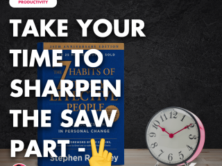 Take Your Time to Sharpen the Saw – Part 2