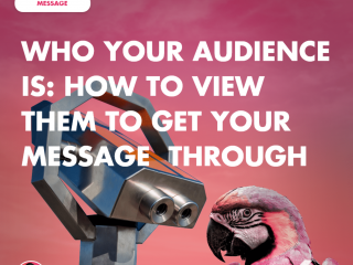 Who Your Audience Is: How to View Them to Get Your Message Through